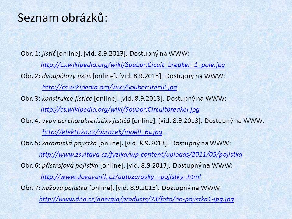 Seznam obrázků: Obr. 1: jistič [online]. [vid. 8.9.2013]. Dostupný na WWW: http://cs.wikipedia.org/wiki/Soubor:Cicuit_breaker_1_pole.jpg.